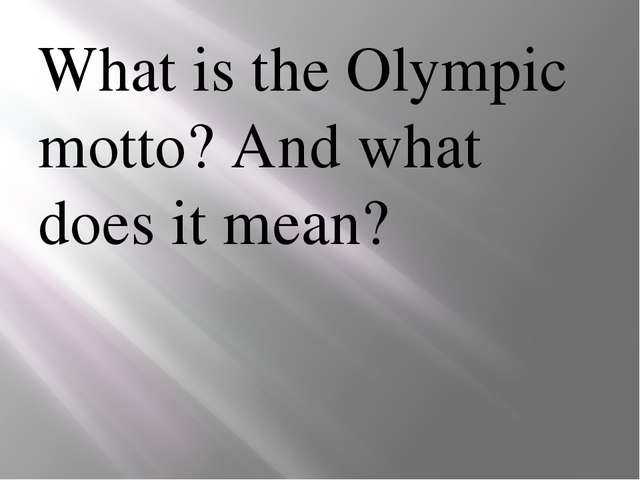 What is the Olympic motto? And what does it mean?