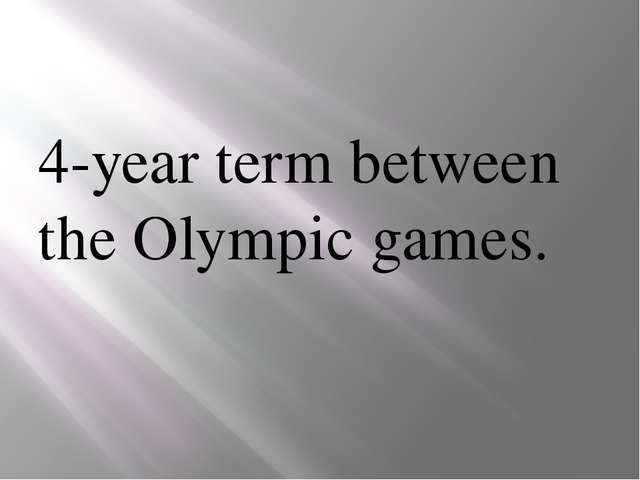 4-year term between the Olympic games.