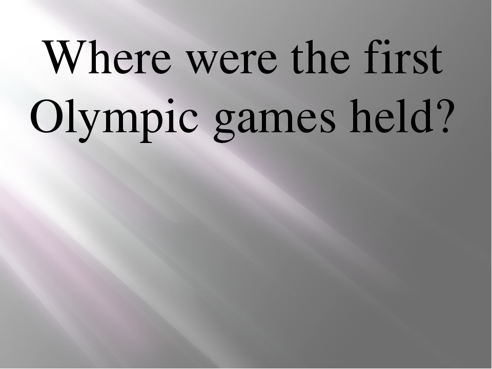 Where were the first Olympic games held?