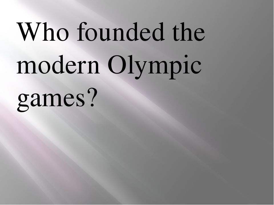 Who founded the modern Olympic games?