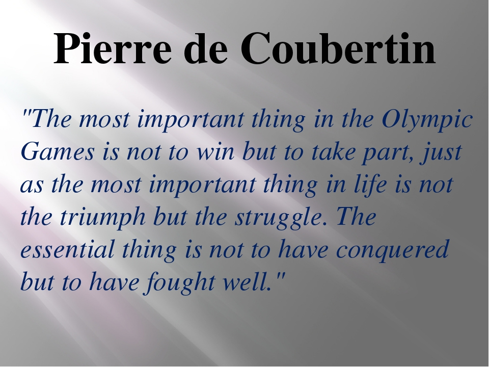 "Pierre de Coubertin ""The most important thing in the Olympic Games is not to..."