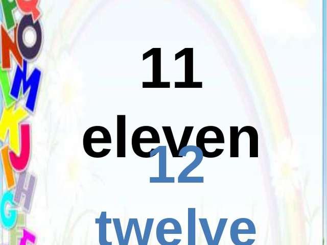11 eleven 12 twelve