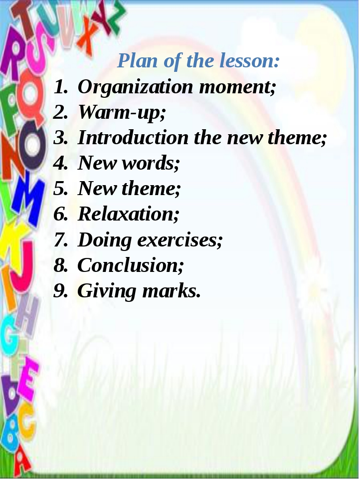 Plan of the lesson: Organization moment; Warm-up; Introduction the new theme;...