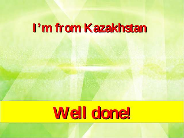 I'm from Kazakhstan Well done!