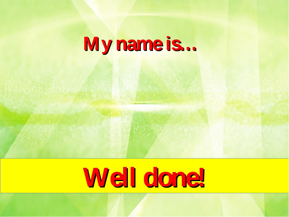 My name is… Well done!
