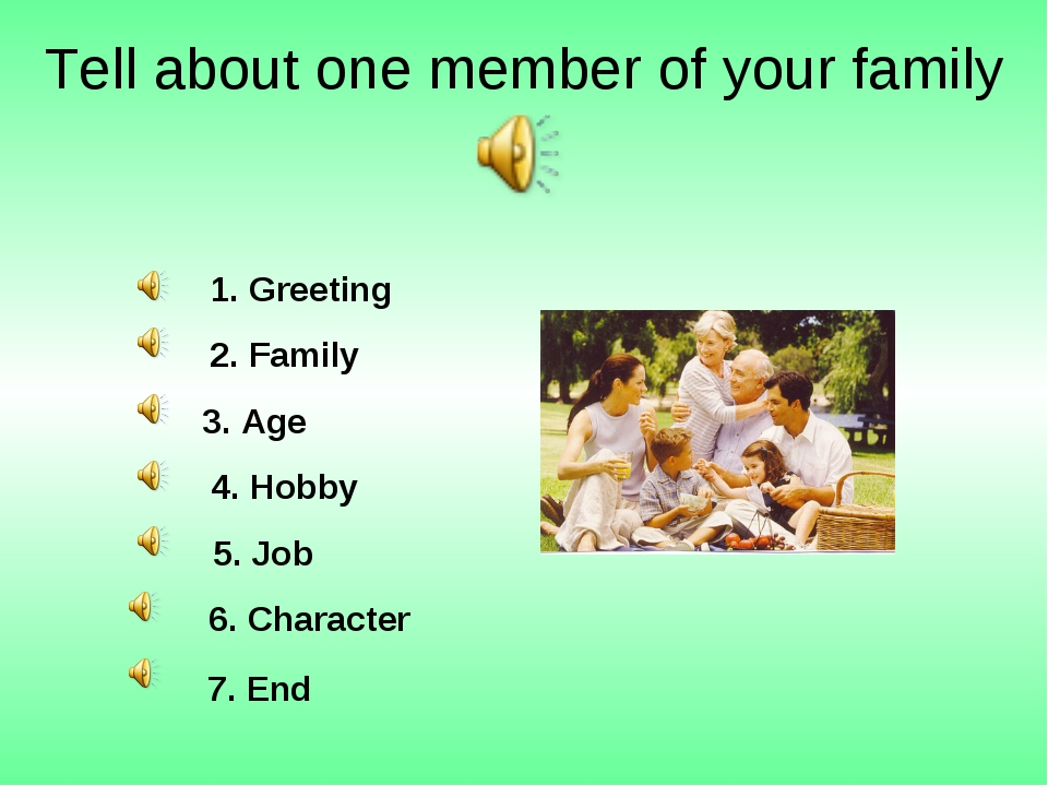 Tell about one member of your family 1. Greeting 3. Age 4. Hobby 5. Job 6. Ch...