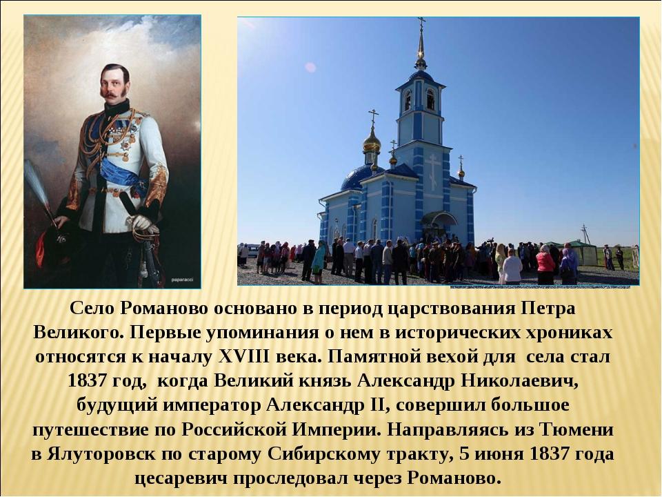 Село Романово основано в период царствования Петра Великого. Первые упоминани...