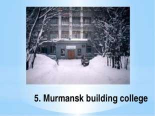 5. Murmansk building college