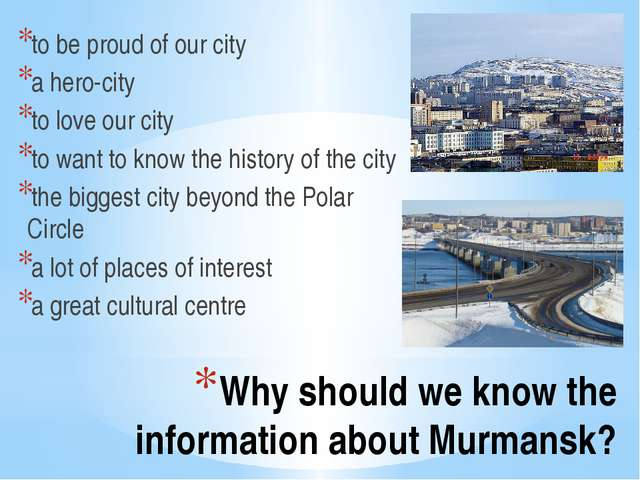 Why should we know the information about Murmansk? to be proud of our city a...