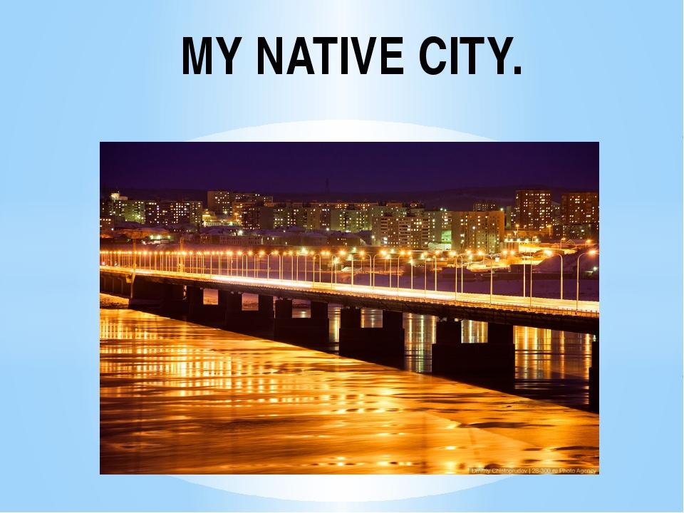 MY NATIVE CITY.