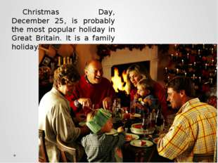 Christmas Day, December 25, is probably the most popular holiday in Great Bri