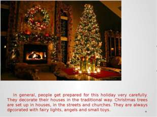 In general, people get prepared for this holiday very carefully. They decora