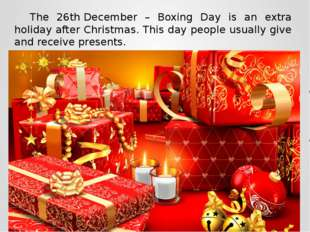 The 26th December – Boxing Day is an extra holiday after Christmas. This day