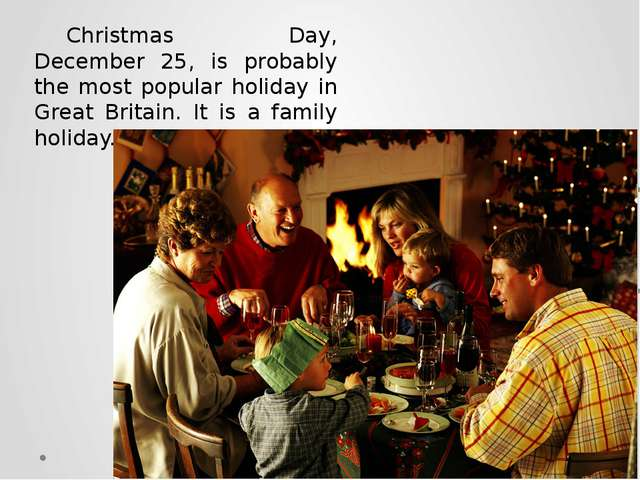 Christmas Day, December 25, is probably the most popular holiday in Great Bri...