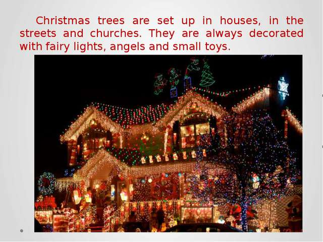 Christmas trees are set up in houses, in the streets and churches. They are a...