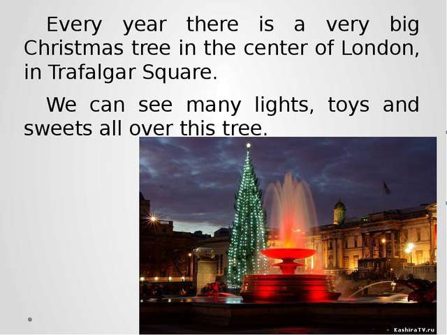 Every year there is a very big Christmas tree in the center of London, in Tra...