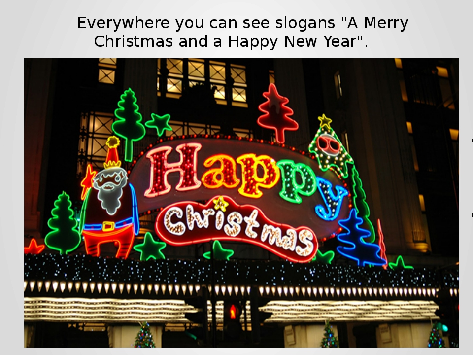 "Everywhere you can see slogans ""A Merry Christmas and a Happy New Year""."