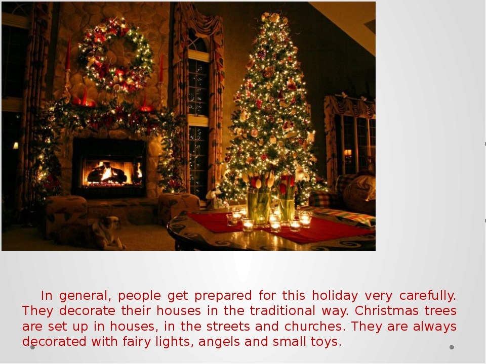 In general, people get prepared for this holiday very carefully. They decora...