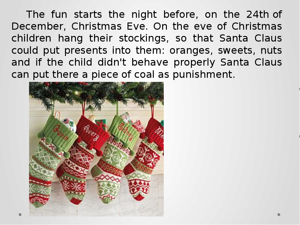 The fun starts the night before, on the 24th of December, Christmas Eve. On t...