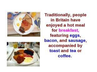 Traditionally, people in Britain have enjoyed a hot meal for breakfast, featu