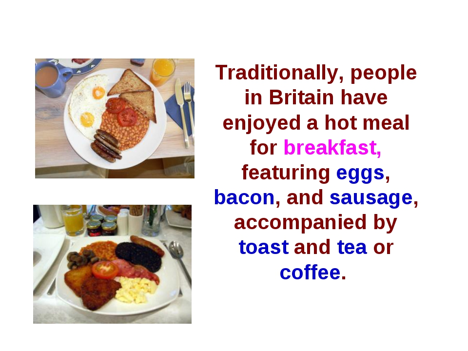 Traditionally, people in Britain have enjoyed a hot meal for breakfast, featu...