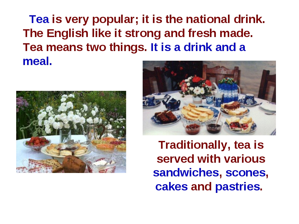 Tea is very popular; it is the national drink. The English like it strong and...
