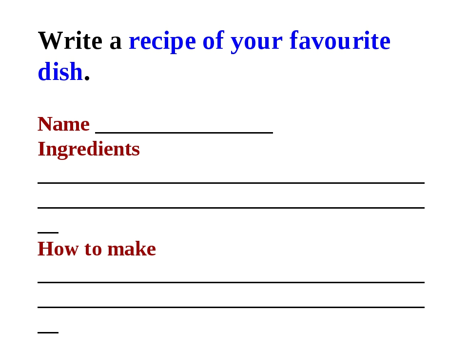 Write a recipe of your favourite dish. Name _________________ Ingredients ___...