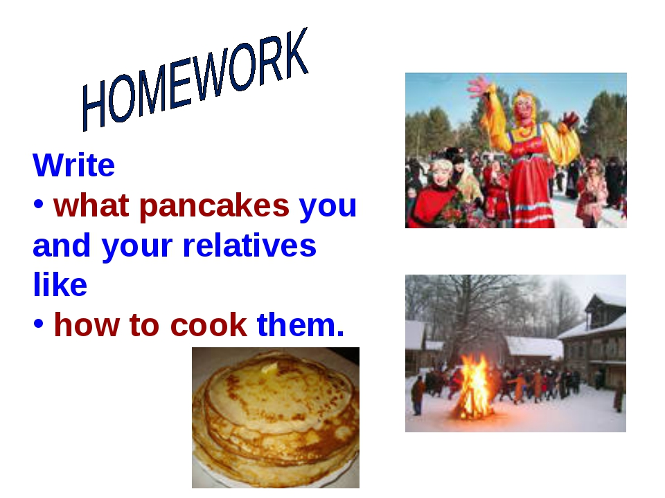Write what pancakes you and your relatives like how to cook them.
