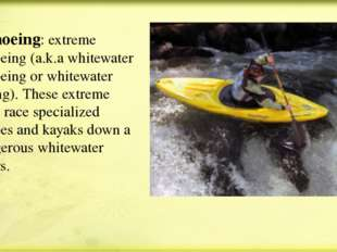 Canoeing: extreme canoeing (a.k.a whitewater canoeing or whitewater racing).