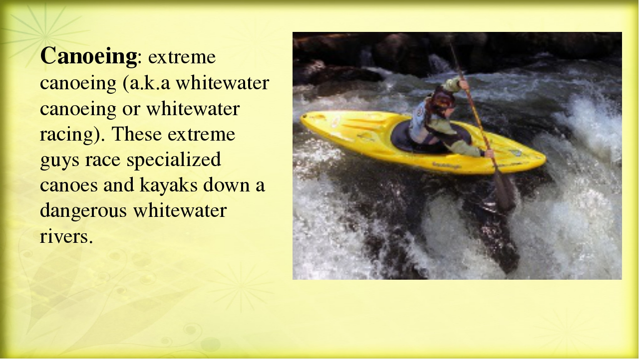 Canoeing: extreme canoeing (a.k.a whitewater canoeing or whitewater racing)....