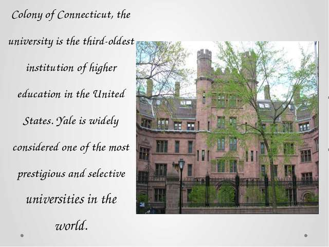 Founded in 1701 in the Colony of Connecticut, the university is the third-old...