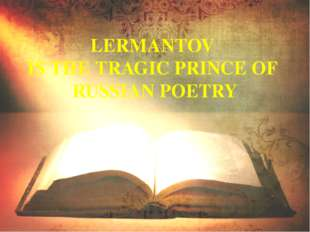 LERMANTOV IS THE TRAGIC PRINCE OF RUSSIAN POETRY