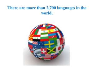 There are more than 2,700 languages in the world.
