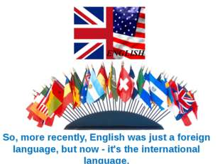 So, more recently, English was just a foreign language, but now - it's the in