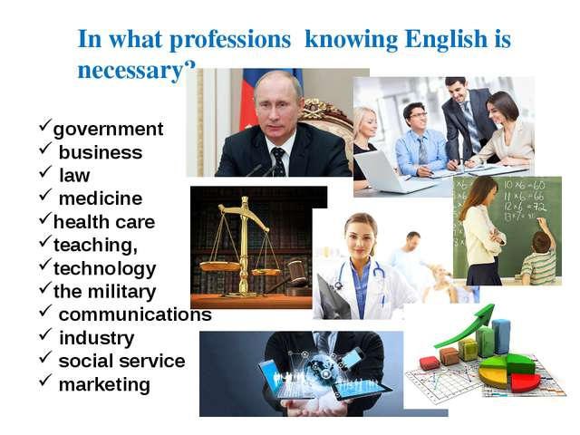 In what professions knowing English is necessary? government business law med...