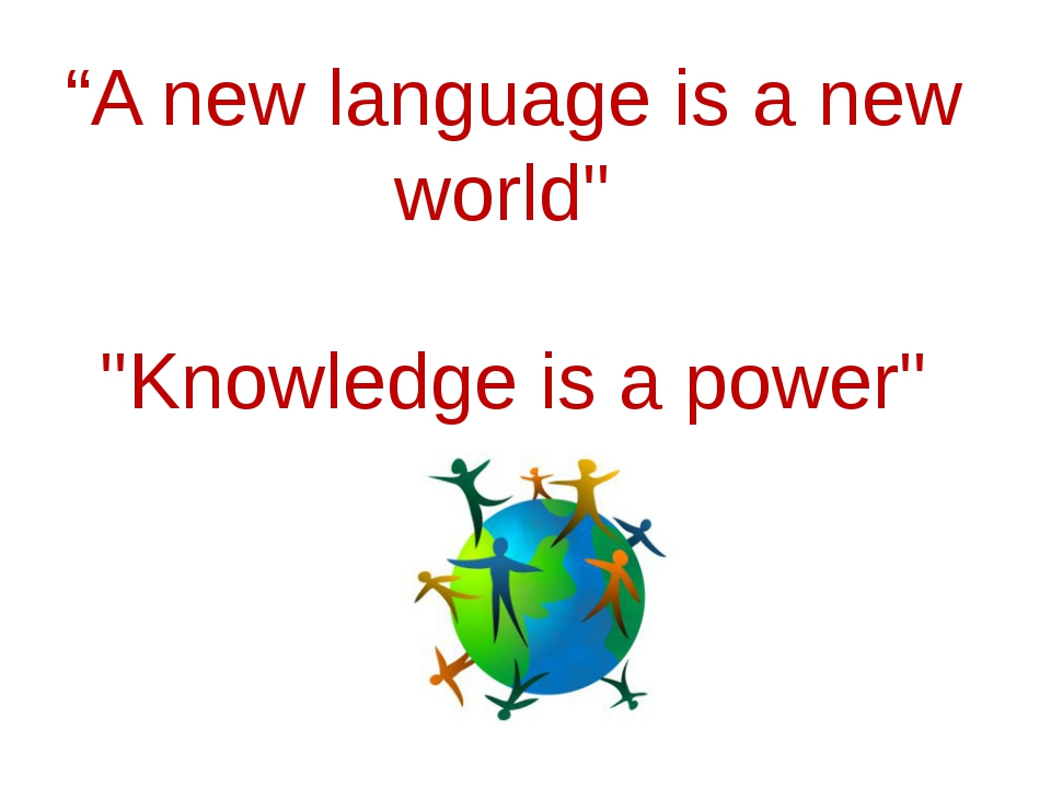 """A new language is a new world"" ""Knowledge is a power"""