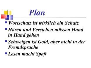 Plan Wortschatz ist wirklich ein Schatz Hören und Verstehen müssen Hand in H