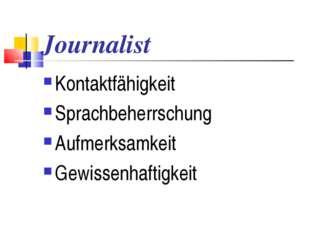 Journalist Kontaktfähigkeit Sprachbeherrschung Aufmerksamkeit Gewissenhaftigk