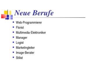 Neue Berufe Web-Programmierer Florist Multimedia-Elektroniker Manager Logist