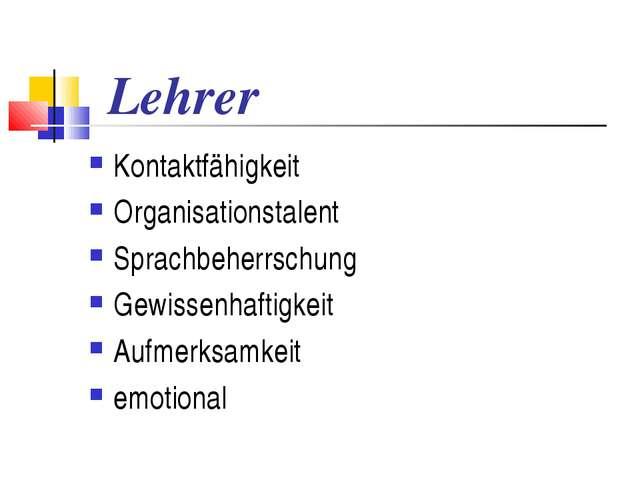 Lehrer Kontaktfähigkeit Organisationstalent Sprachbeherrschung Gewissenhaftig...