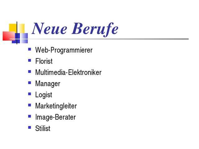 Neue Berufe Web-Programmierer Florist Multimedia-Elektroniker Manager Logist...