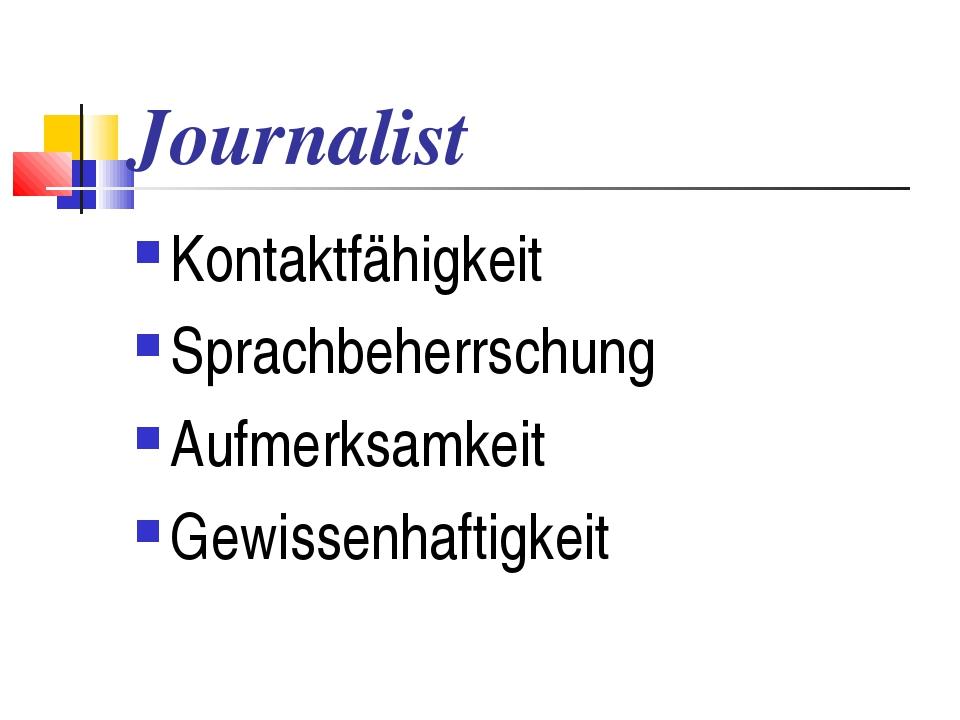 Journalist Kontaktfähigkeit Sprachbeherrschung Aufmerksamkeit Gewissenhaftigk...