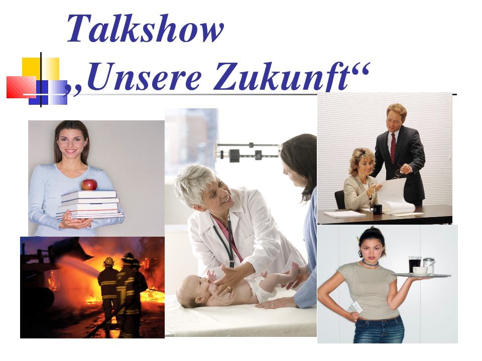 """Talkshow """"Unsere Zukunft"""""""