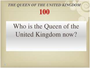 THE QUEEN OF THE UNITED KINGDOM 300 Is the queen the symbol of the country, i