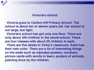 Victoria's school. Victoria goes to Carlton Hill Primary School. The school i