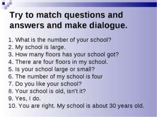 Try to match questions and answers and make dialogue. 1. What is the number o