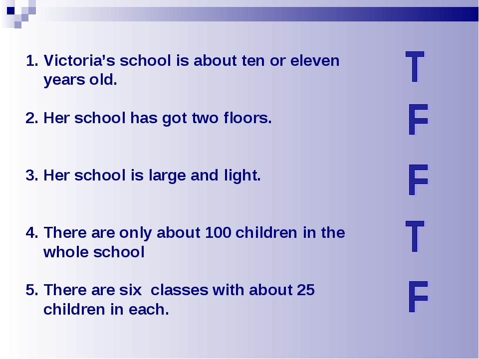 Victoria's school is about ten or eleven years old. 2. Her school has got two...