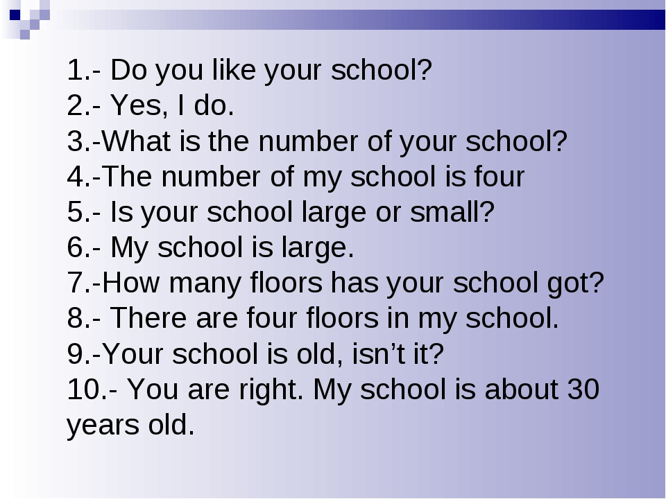 1.- Do you like your school? 2.- Yes, I do. 3.-What is the number of your sch...