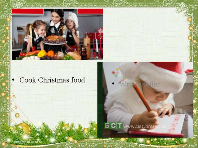 Cook Christmas food Write a letter