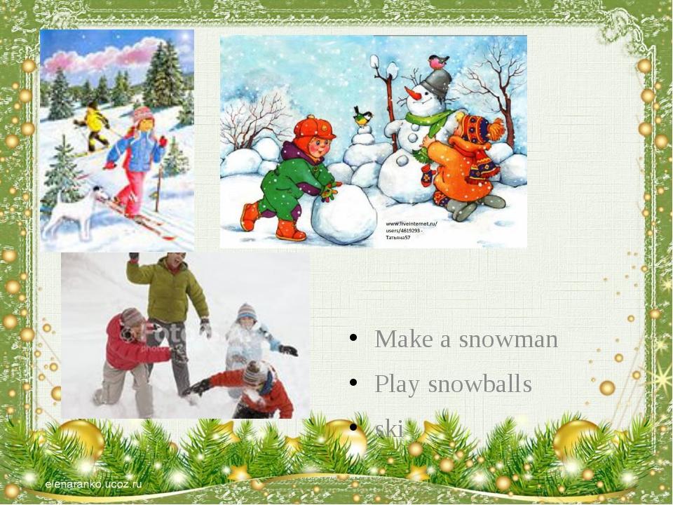 Make a snowman Play snowballs ski